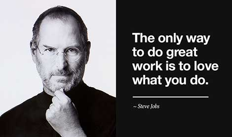 Steve Jobs quotes - the only way to do great work is to love what you do